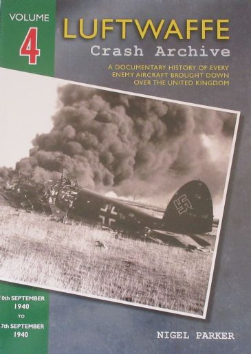 Luftwaffe Crash Archive - Volume 4 (10th September 1940 to 27th September 1940), by Nigel Parker